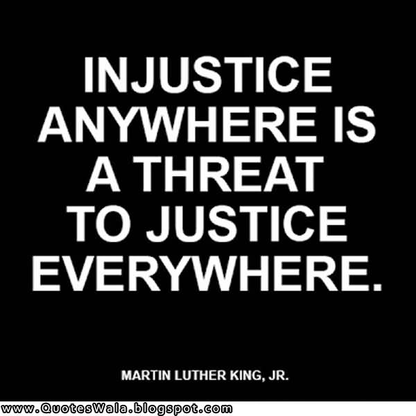 best justice quotes and sayings in justice anywhere is a threat to justice everywhere martin luther king jr