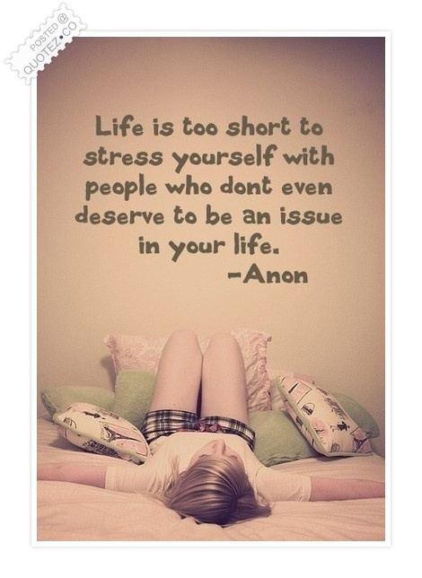 Life Is Too Short To Stress Yourself With People Who Donu0027t Even Deserve To