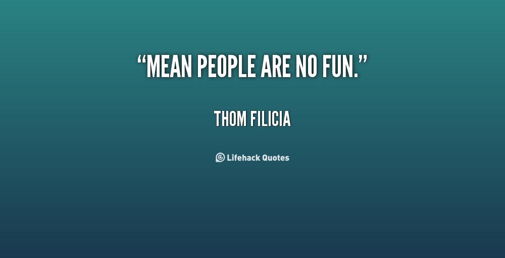 Mean people are no fun. Thom Filicia