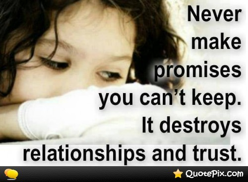 Never Make Promises You Cant Keep It Destroys Relationships And Trust