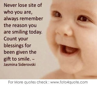 Never lose site of who you are, always remember the reason you are smiling today. Count your blessings for been given the gift to smile. Jasmina Siderovski