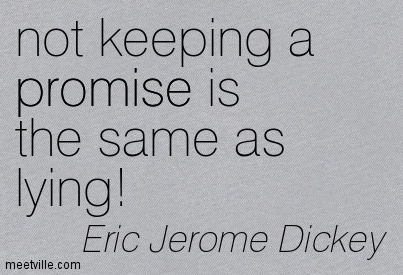 Not Keeping A Promise Is The Same As Lying. Eric Jerome Dickey