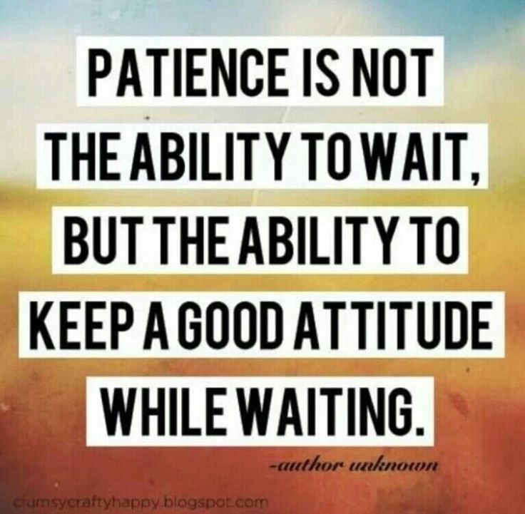 Patience Is Not The Ability To Wait But The Ability To Keep A Good Attitude  While