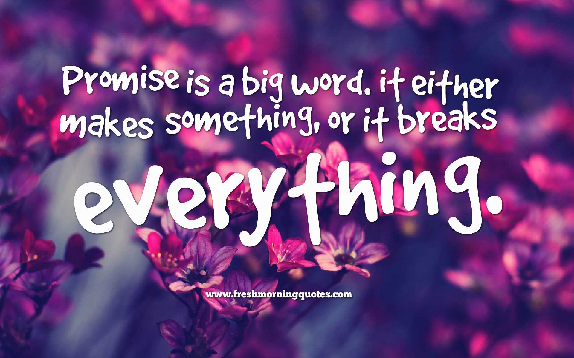 Promise Is a Big Word It Either Makes Something Or It Break Everything.