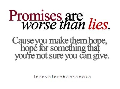 Promises are worse than lies, Cause you make them hope, hope for something that you're not sure you can give