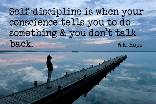 Self Discipline Is When Your Conscience Tells You to do something & you don't talk back. W.K. Hope