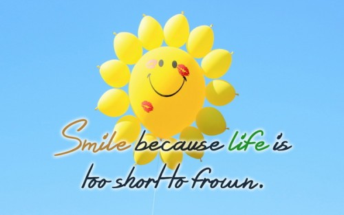 Smile because life is too short to frown.