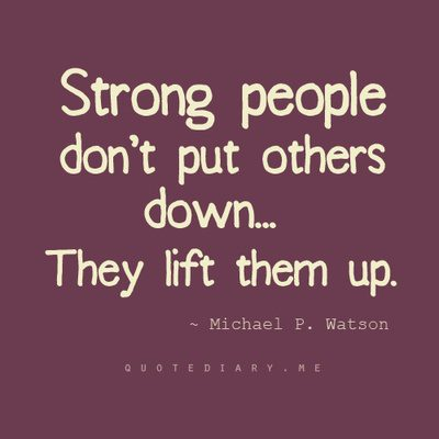 Strong People Don't Put Others Down They Lift Them Up. Michael P. Watson