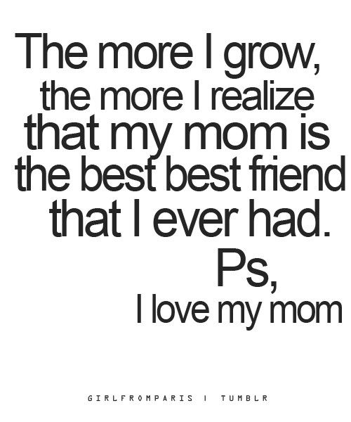 The More I Grow, The More I Realize That My Mom Is The Best Best