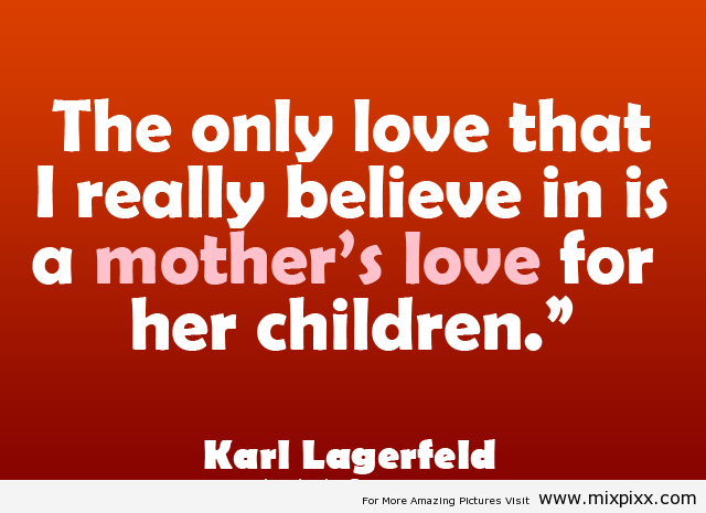Quotes About Mothers Love For Her Son : The only love that I really believe in is a mothers love for her ...