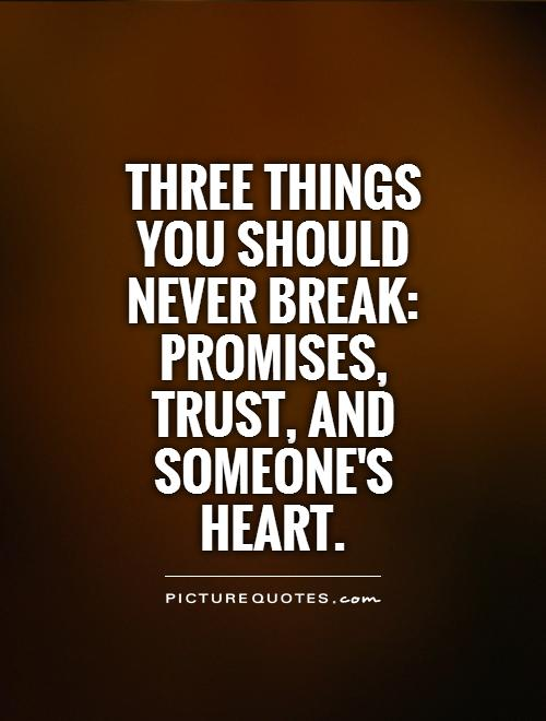 Three things you should never break Promises, trust, and someone's heart