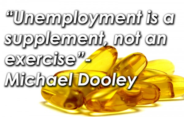 top unemployment quotes sayings unemployment is a supplement not an exercise michael dooley