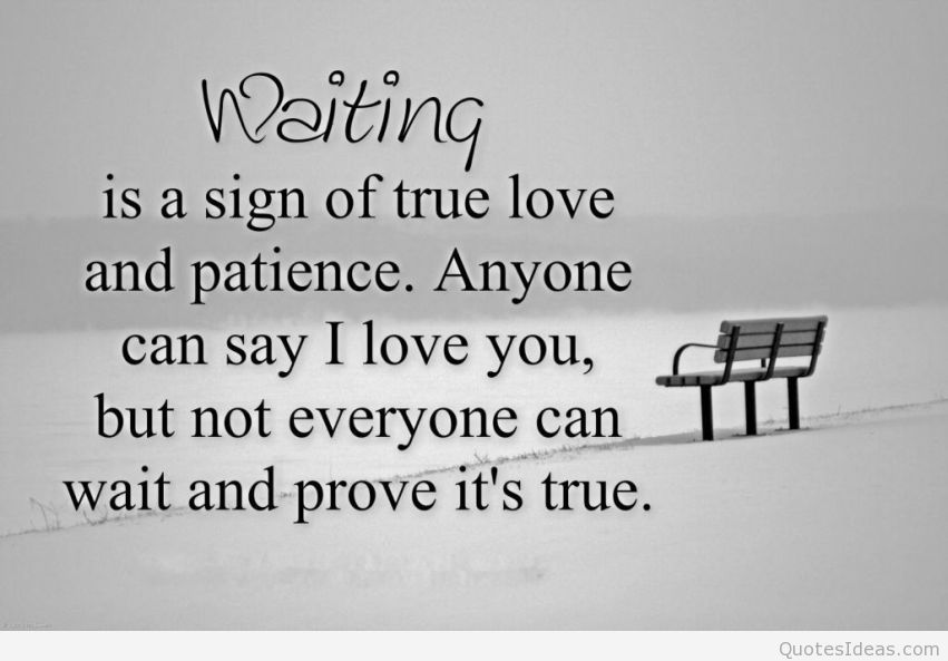 Waiting Is A Sign Of True Love And Patience. Anyone Can Say U0027I Love