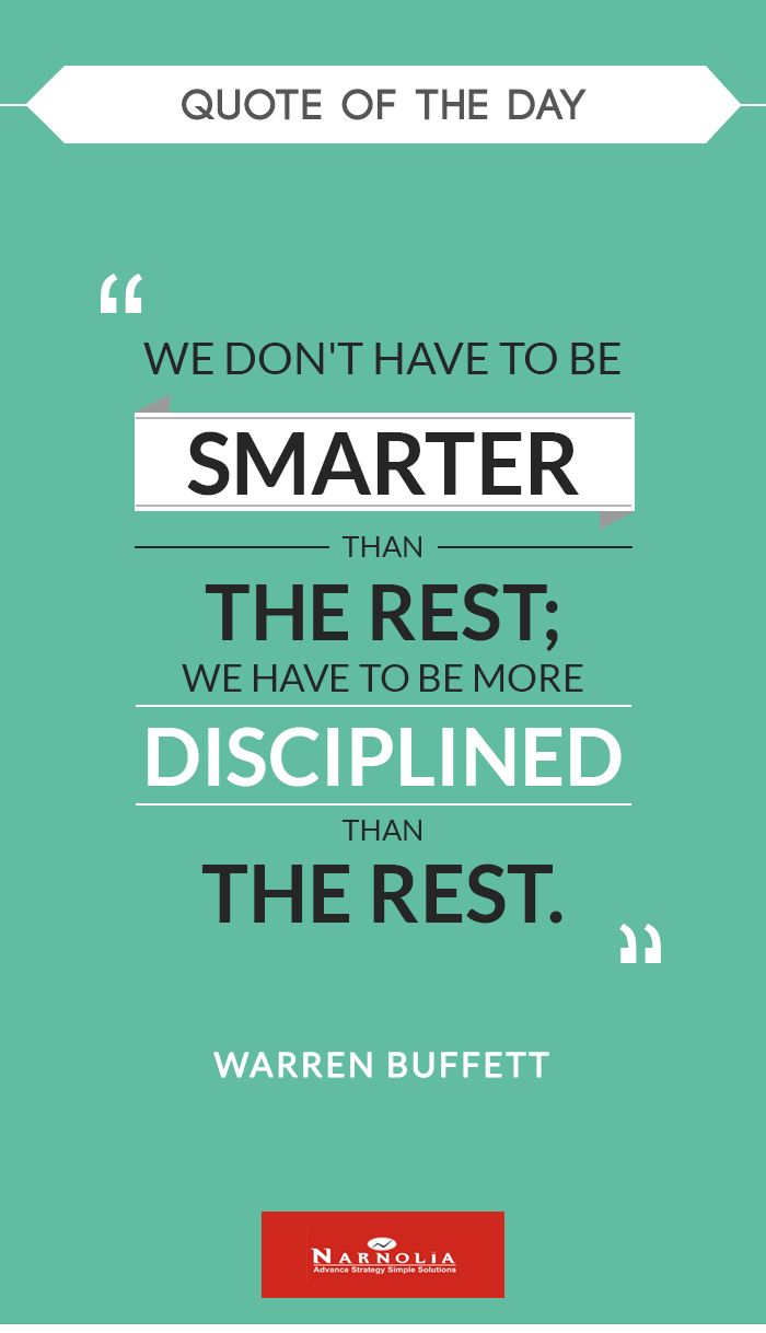 We don't have to be smarter than the rest; we have to be more disciplined than the rest. Warren Buffett