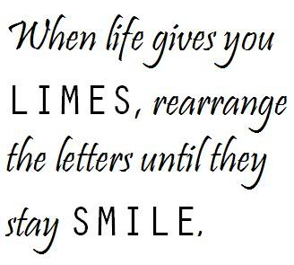 When Life Gives You Limes, Rearrange The Letters Until They Say Smile