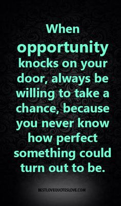 opportunity never knocks twice at any mans door People should use these possibilities because opportunity seldom knocks twice opportunity never knocks twice at any man's door.