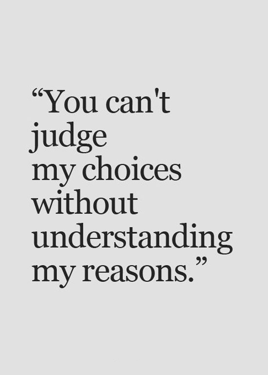 You Canu0027t Judge My Choices Without Understanding My Reasons.