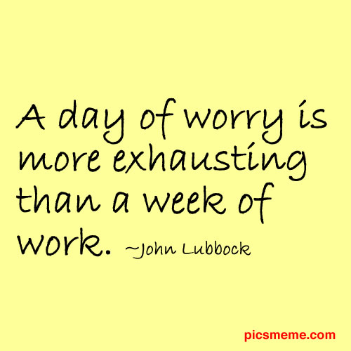 Quotes About Worrying Delectable 48 Top Worry Quotes And Sayings
