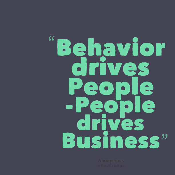Behavior drives people-people drive business