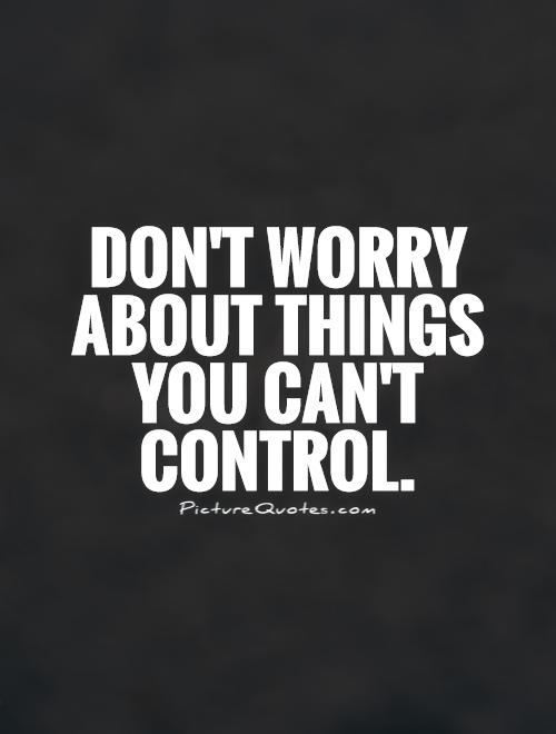 Quotes About Things You Can T Have: 64 Top Worry Quotes And Sayings