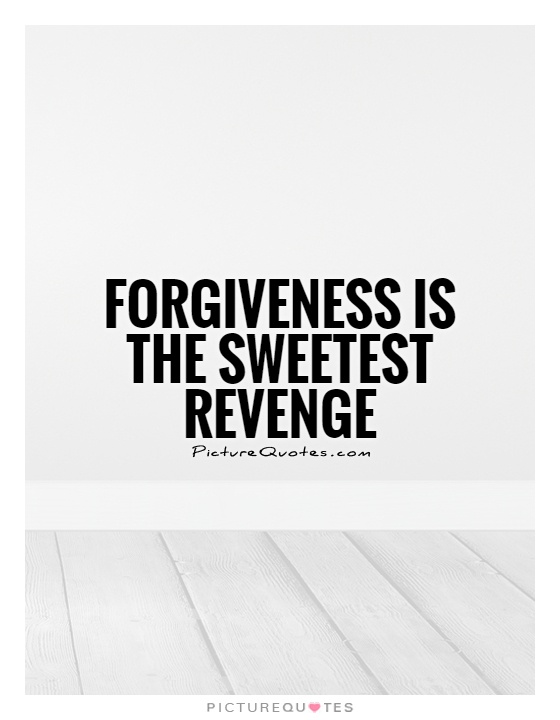 Forgiveness: The Best Revenge