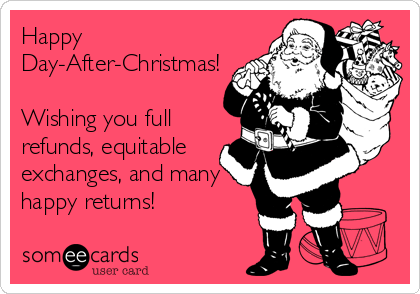Day After Christmas.Happy Day After Christmas Wishing You Full Refunds