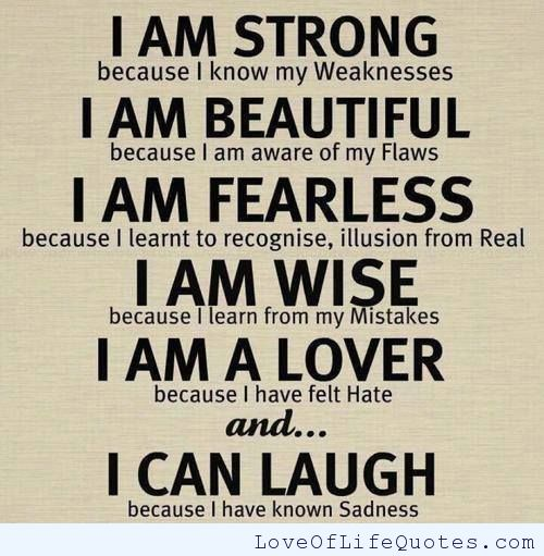 I Am Strong Because I Know My Weakness. I Am Beautiful Because I Am Aware