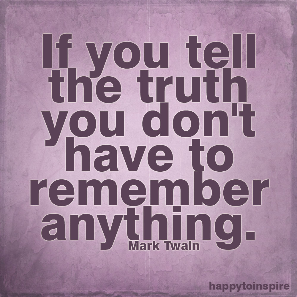 If you tell the truth you don t have to remember anything Mark