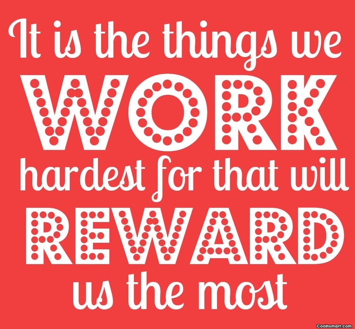 It Is The Things We Work Hardest For That Will Reward Us The Most