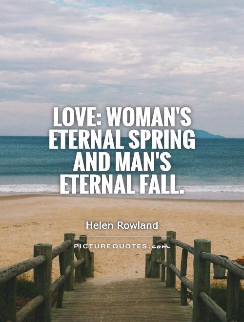 Love Womanu0027s Eternal Spring And Manu0027s Eternal Fall.