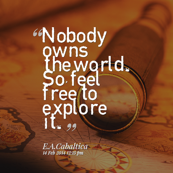 NOBODY OWNS THE WORLD SO FEEL FREE TO EXPLORE IT EA Cabaltica
