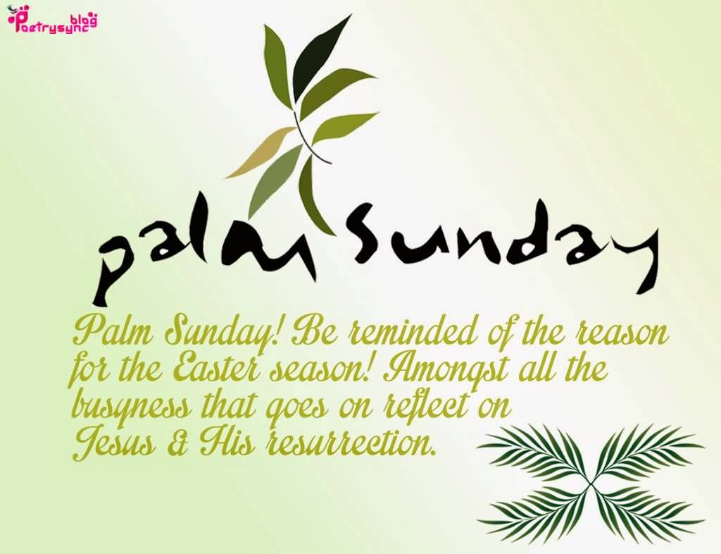 Palm Sunday Be Reminded Of The Reason For The Easter Season. Amongst All The Busqness That Goes On Reflect On Jesus & His Resurrection.