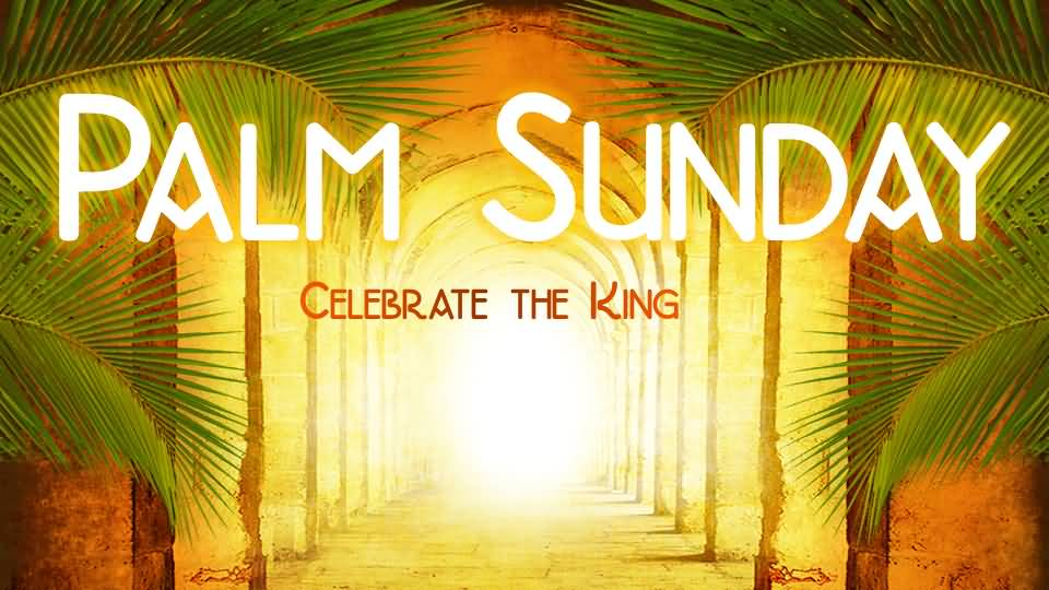 Palm Sunday Celebrate The King