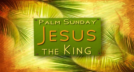 Palm Sunday Jesus The King