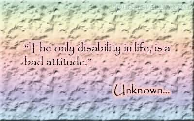 the only disability in life is a bad attitude essay ideas