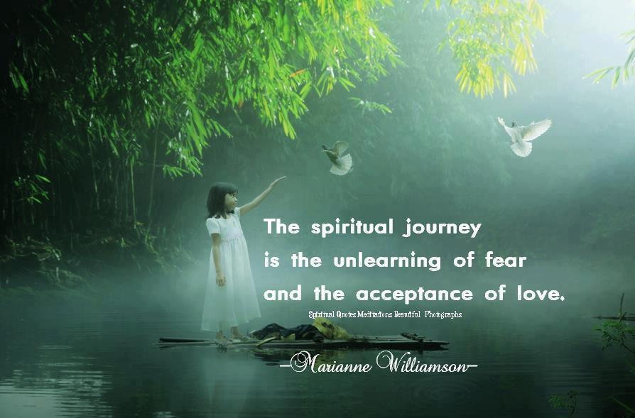 The-spiritual-journey-is-the-unlearning-of-fear-and-prejudices-and-the-acceptance-of-love.-Marianne-Williamson.jpg