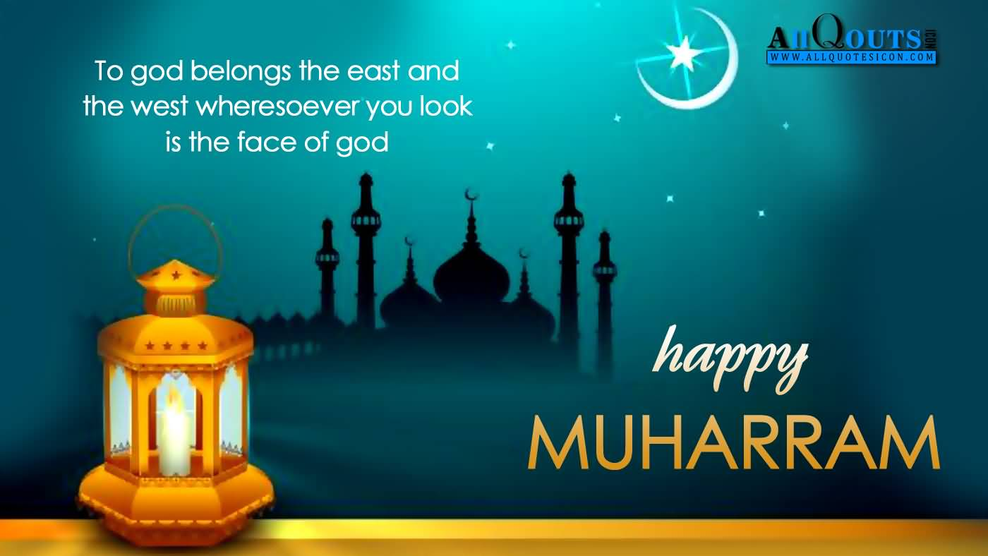 To Good Belongs The East And The West Wheresoever You Look Is The Face Of God. Happy Muharram