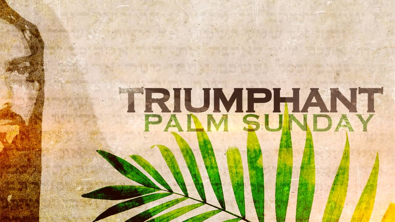 Triumphant Palm Sunday