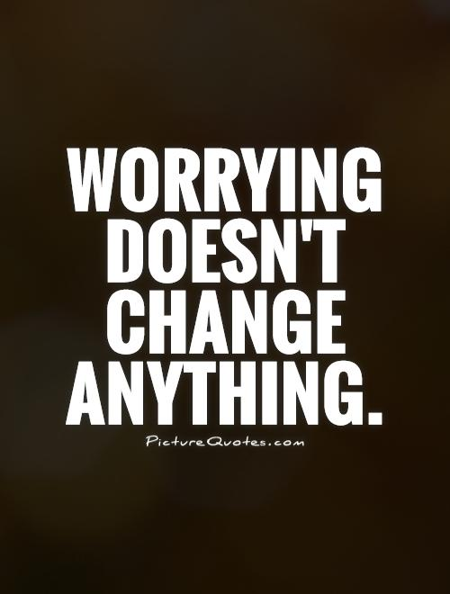 Quotes About Worrying New 48 Top Worry Quotes And Sayings