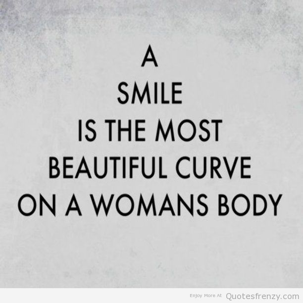 A smile is the most beautiful curve on a womans body