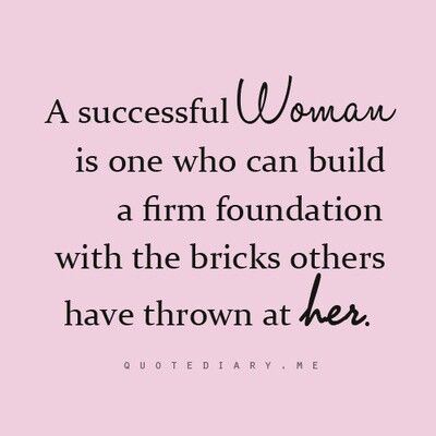 A successful woman is one who can build a firm foundation with bricks others have thrown at her