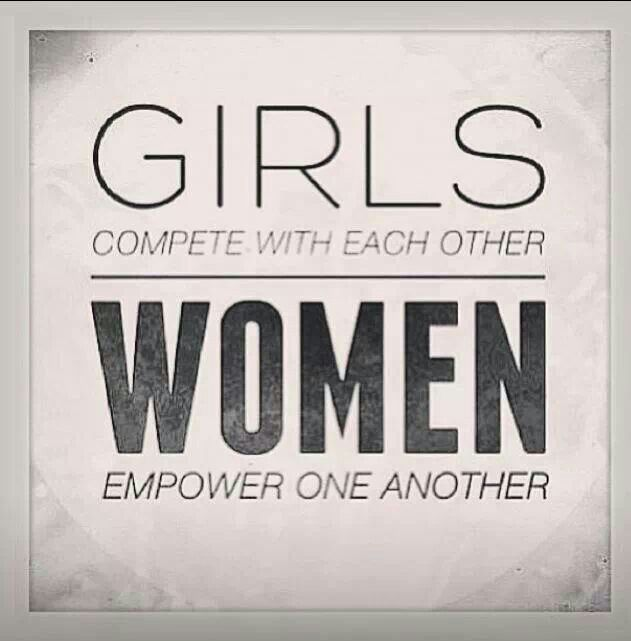 Girls compete with each other women empower one another