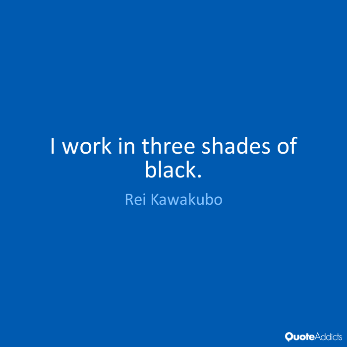 Rei Kawakubo Quotes: 60 Best Color Quotes And Sayings