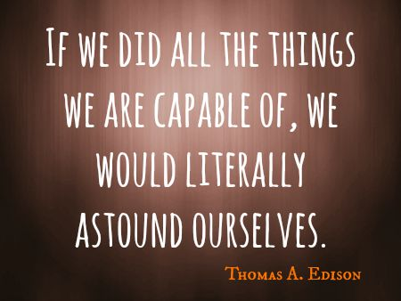 Image result for human potential quote edison astound ourselves