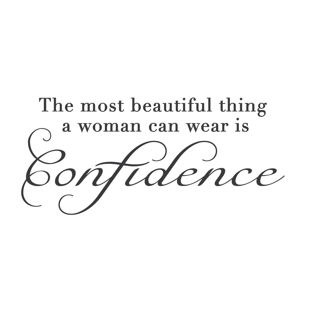 The most beautiful thing a woman can wear is confidence.
