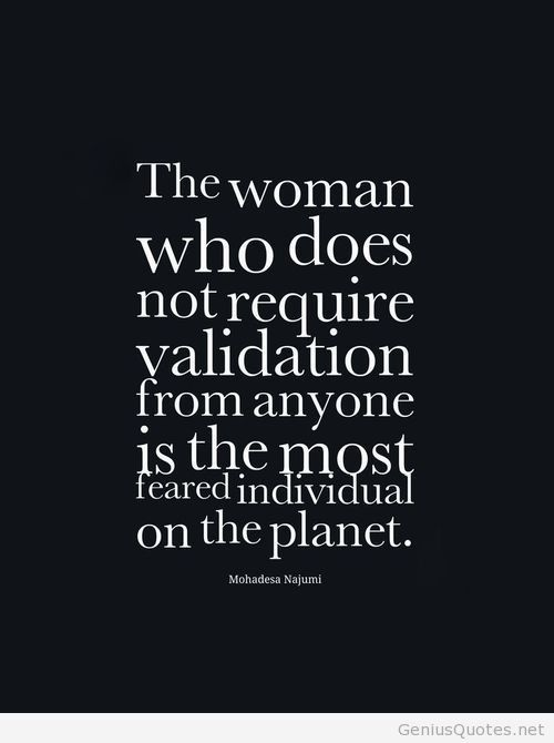 The woman who does not require validation from anyone is the most feared individual on the planet. Mohadesa Najumi