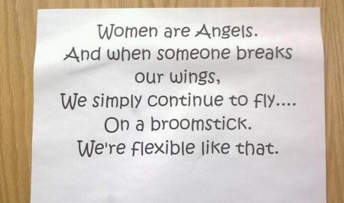 Women are angels, and when someone breaks your wings...We simply continue to fly...On a broomstick. We are flexible like that. Grace