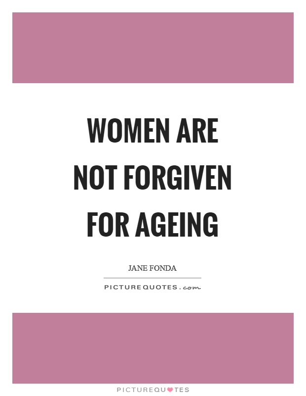 62 beautiful age quotes sayings about ageing women are not forgiven for ageing jane fonda solutioingenieria Images