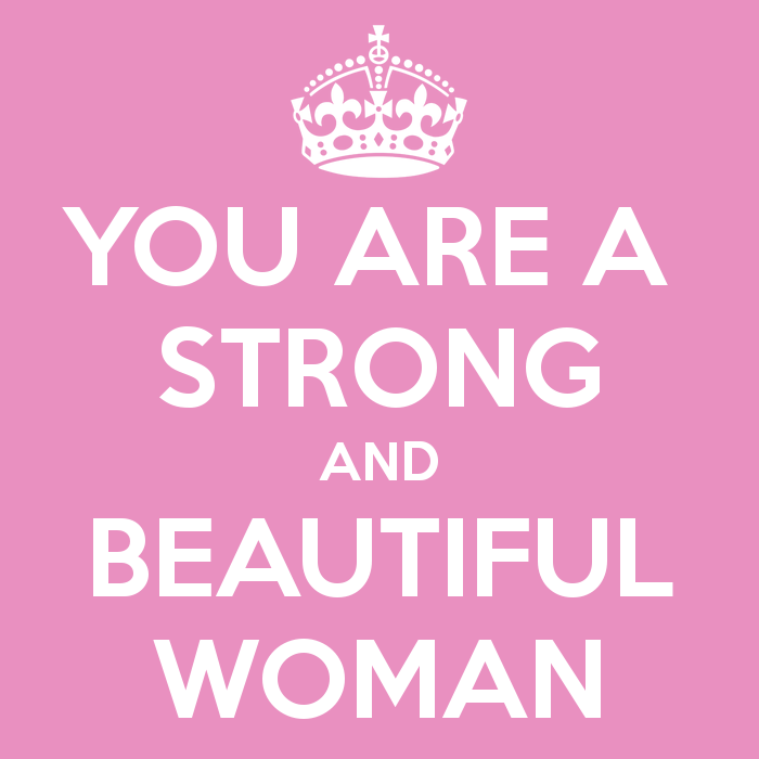 You are strong and beautiful woman
