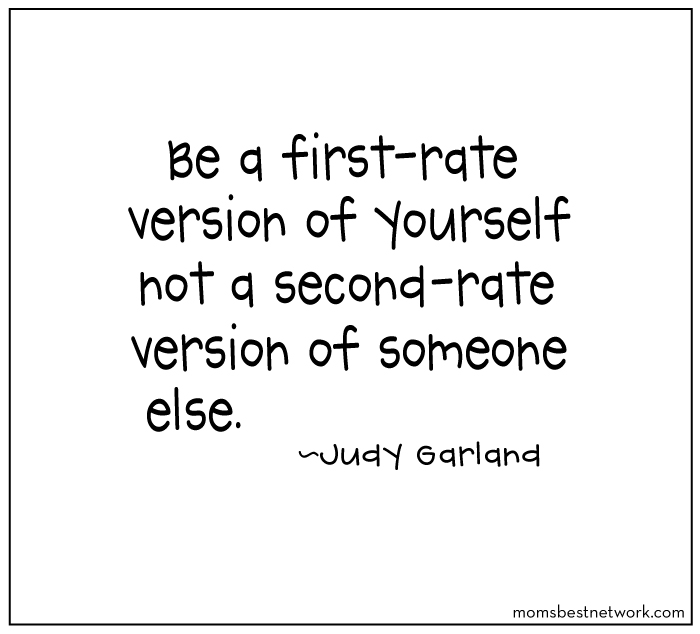 Always be a first rate version of yourself and not a second rate version of someone else. Judy Garland